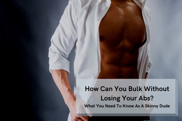 how can i bulk without losing my abs