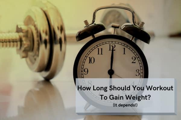how long should you workout to gain weight