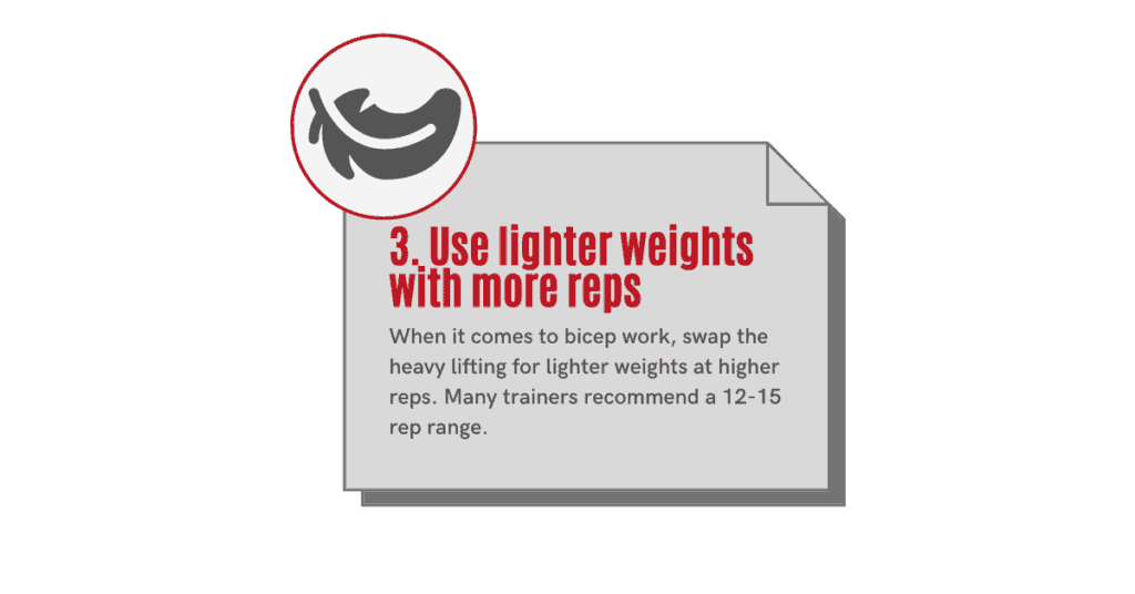 how to get bigger biceps- use lighter weights with more reps
