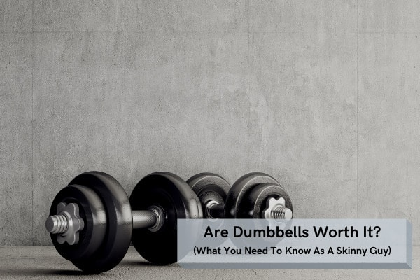 are dumbbells worth it?