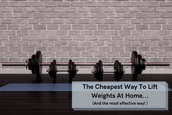 cheapest ways to lift weights at home