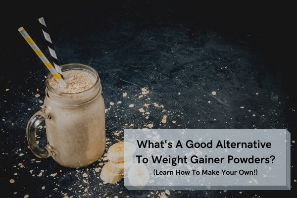 What Is An Alternative To Mass Gainer Powders