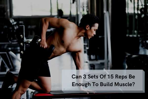 3-sets-of-15-reps-enough-to-build-muscle