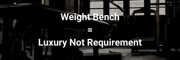 a weight bench is not required to get ripped