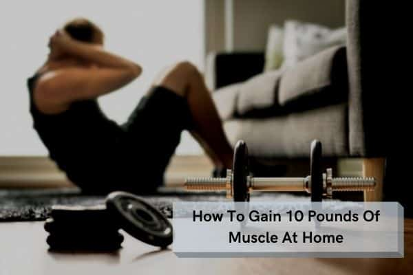 how to gain 10 pounds of muscle at home