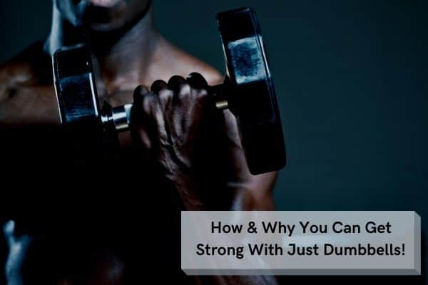 Can you get strong with just dumbbells