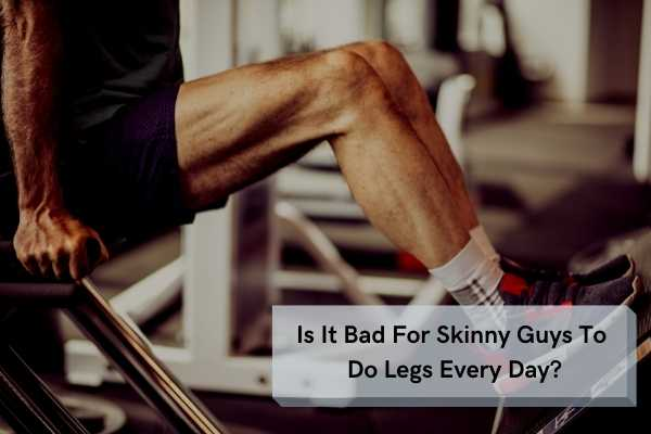 is it bad to do legs every day?