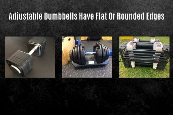 Adjustable dumbbell shapes have flat or rounded edges.
