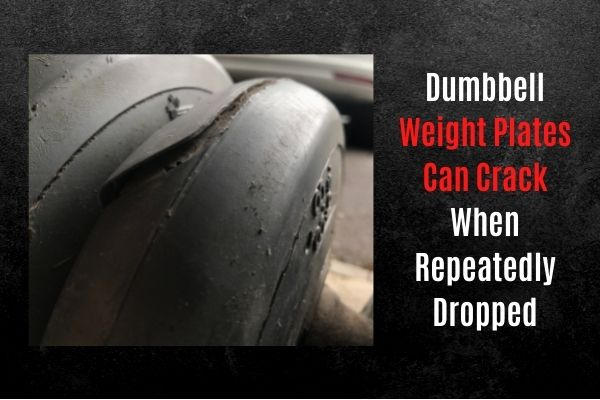 Weight plate can crack if dumbbell is dropped.