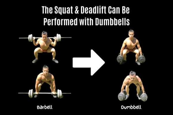 you can do squats and deadlifts with dumbbells