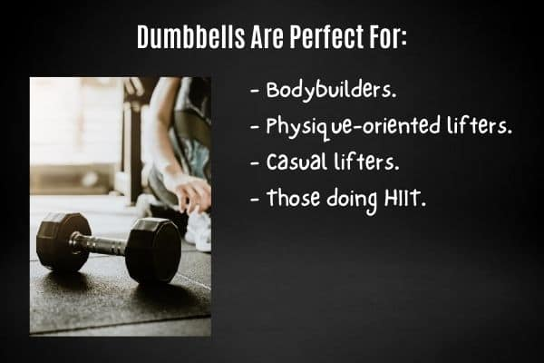 Who are dumbbells good for?